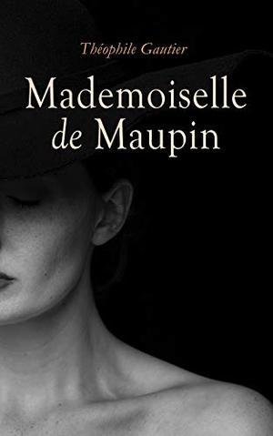 Mademoiselle de Maupin: Historical Novel (Complete Edition: Vol. 1&2) by Théophile Gautier, François-Xavier Le Sueur, Edouard Toudouze, I. G. Burnham