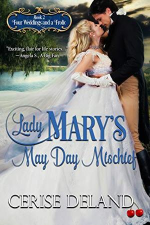 Lady Mary's May Day Mischief: Four Weddings and a Frolic by Cerise DeLand