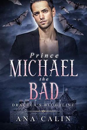 Prince Michael the Bad by Ana Calin