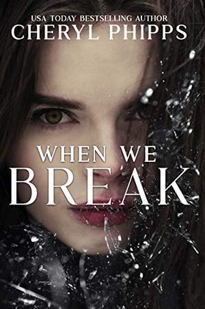 When We Break by Cheryl Phipps
