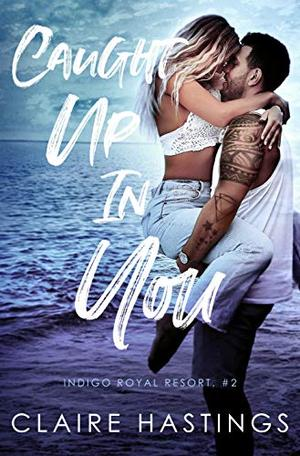 Caught Up In You by Claire Hastings