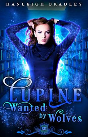Lupine: Wanted by Wolves by Hanleigh Bradley