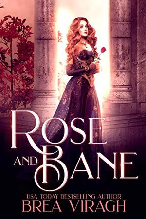 Rose and Bane: (A Dark Paranormal Beauty and the Beast Retelling) by Brea Viragh