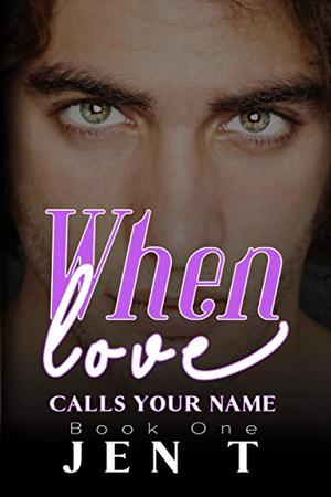 When Love Calls Your Name: Book 1 by Jen T.
