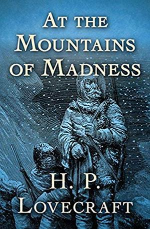 At the Mountains of Madness (illustrated) by Howard Phillips Lovecraft