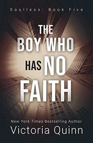 The Boy Who Has No Faith by Victoria Quinn