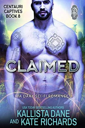 Claimed: A Dark Sci-Fi Romance by Kallista Dane, Kate Richards