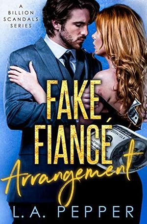 Fake Fiance Arrangement: A Fake Fiance Office Romance by L.A. Pepper