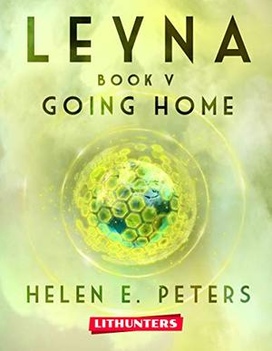 Leyna Book 5: Going Home: A Fantasy Romance Adventure by Helen E. Peters, Lithunters Ltd