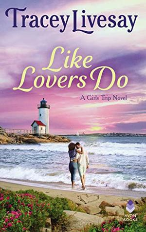Like Lovers Do: A Girls Trip Novel by Tracey Livesay