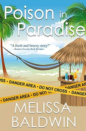 Poison in Paradise : a tropical romantic mystery by Melissa Baldwin