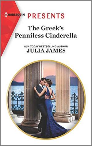 The Greek's Penniless Cinderella (Harlequin Presents) by Julia James