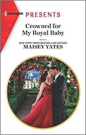 Crowned for My Royal Baby (Harlequin Presents) by Maisey Yates