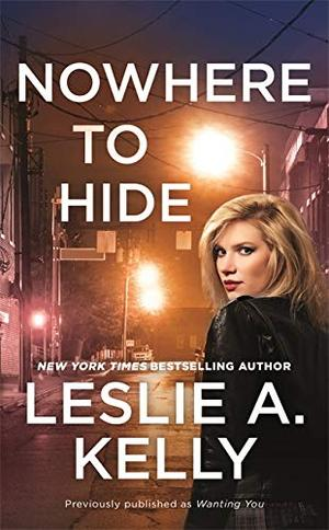 Nowhere to Hide (previously published as Wanting You) (Hollywood Heat (2)) by Leslie A. Kelly