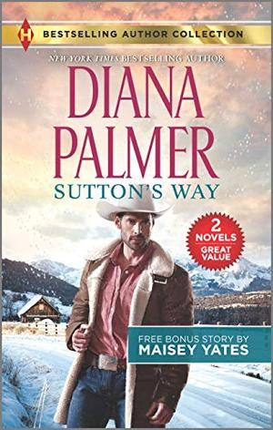Sutton's Way & The Rancher's Baby by Diana Palmer, Maisey Yates