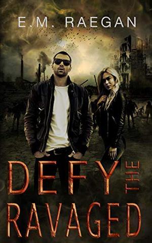 Defy The Ravaged: A Dystopian Romance by E.M. Raegan