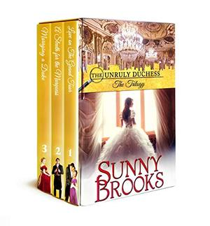 The Unruly Duchess Trilogy: A Royal Historical Regency Romance & Mystery by Sunny Brooks