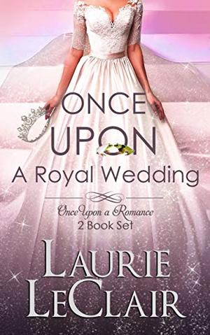 Once Upon A Royal Wedding by Laurie LeClair