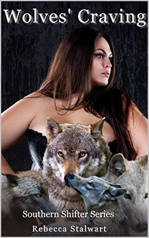 Wolves' Craving: A Reverse Harem Shifter Novel by Rebecca Stalwart