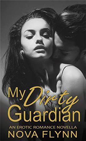 My Dirty Guardian: an erotic romance novella by Nova Flynn