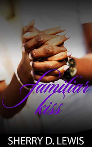 Familiar Kiss by Sherry D Lewis