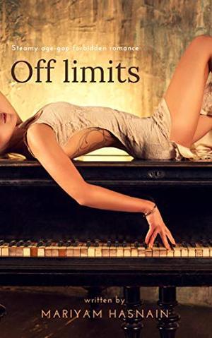 Off limits: Steamy, Age-Gap, Forbidden Romance by Mariyam Hasnain