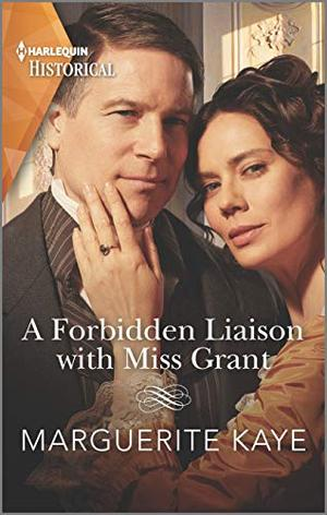 A Forbidden Liaison with Miss Grant (Harlequin Historical) by Marguerite Kaye