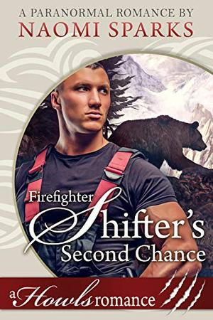 Firefighter Shifter's Second Chance: A Howl's Romance by Naomi Sparks