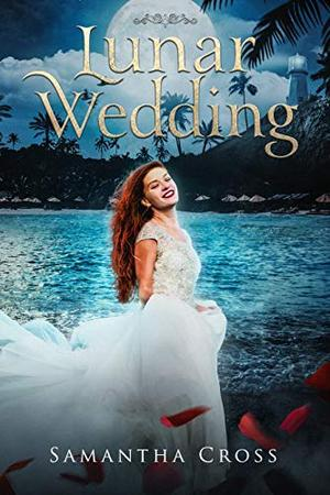 Lunar Wedding: A Lunar Rampage Novella by Samantha Cross