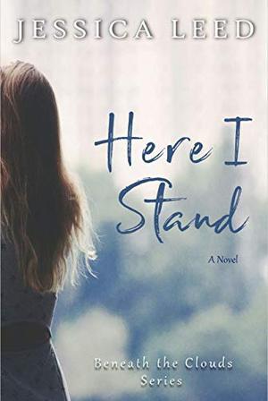 Here I Stand: A Novel by Jessica Leed