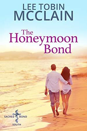 The Honeymoon Bond : An Inspirational Marriage of Convenience Story by Lee Tobin McClain