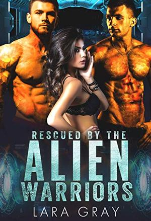 Rescued by the Alien Warriors by Lara Gray