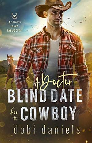 A Doctor Blind Date for the Cowboy: A sweet medical western romance by Dobi Daniels