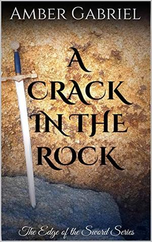 A Crack in the Rock: The Edge of the Sword Series by Amber Gabriel