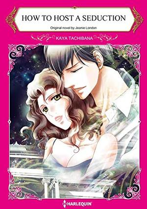 How To Host A Seduction: Harlequin comics by Jeanie London, Kaya Tachibana