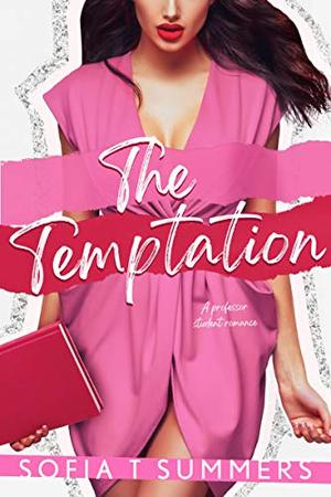 The Temptation: A Professor Student Romance by Sofia T. Summers