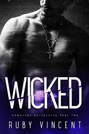 Wicked: A Dark College Romance by Ruby Vincent