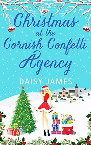 Christmas at the Cornish Confetti Agency: A heartwarming romantic comedy for the festive season by Daisy James