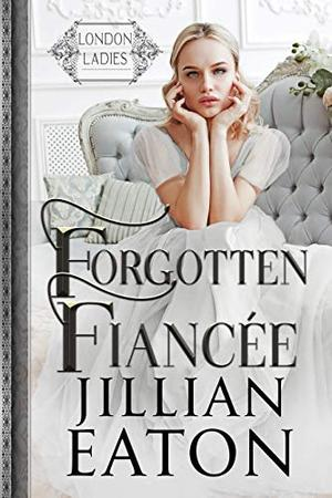 Forgotten Fiancée by Jillian Eaton