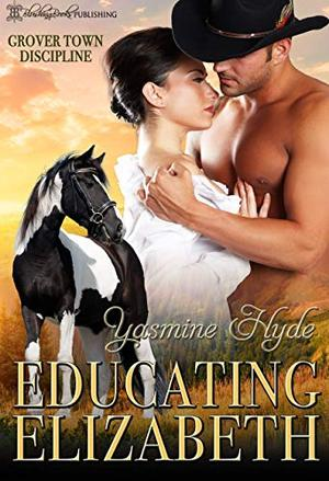 Educating Elizabeth: A Mail Order Bride Romance by Yasmine Hyde