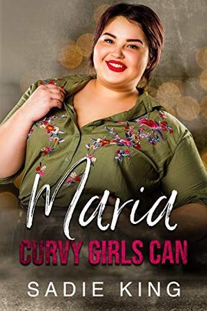 Maria: A curvy girl romance (Curvy Girls Can) by Sadie King