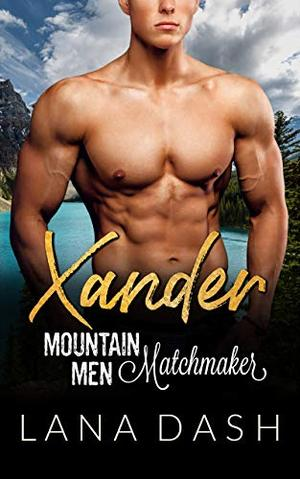 XANDER: A Curvy Woman & Mountain Man Romance by Lana Dash