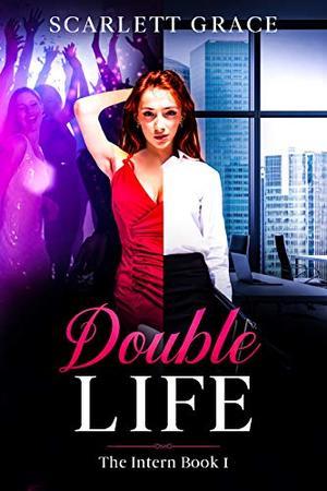 Double Life : The Intern Book 1 by Scarlett Grace