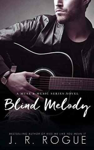 Blind Melody: Second Chance Romance by J.R. Rogue