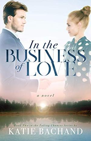 In the Business of Love by Katie Bachand