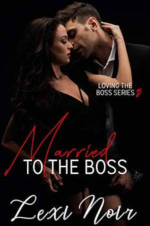 Married to the Boss by Lexi Noir