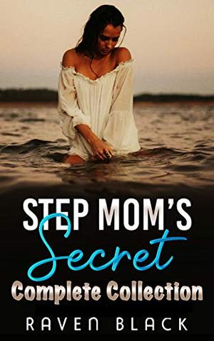 Step Mom's Secret: Complete Collection (A Taboo/Age-Gap/Romance) by Raven Black