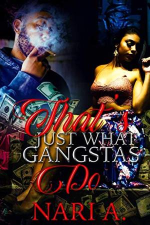 That's Just What Gangstas Do by Nari A