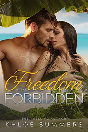 Freedom in the Forbidden: by Khloe Summers