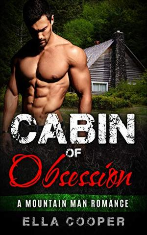 Cabin of Obsession: A Mountain Man Romance by Ella Cooper